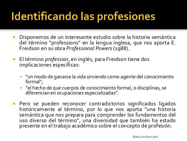 "   Disponemos de un interesante estudio sobre la historia semántica    del término ""professions"" en la lengua inglesa, qu..."