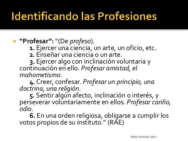 """   """"Profesar"""": """"(De profeso).       1. Ejercer una ciencia, un arte, un oficio, etc.       2. Enseñar una ciencia o un ar..."""