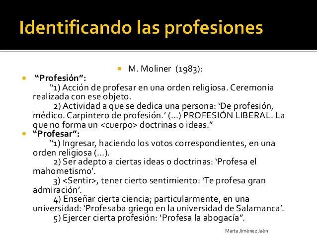 """   M. Moliner (1983):  """"Profesión"""":       """"1) Acción de profesar en una orden religiosa. Ceremonia  realizada con ese ob..."""