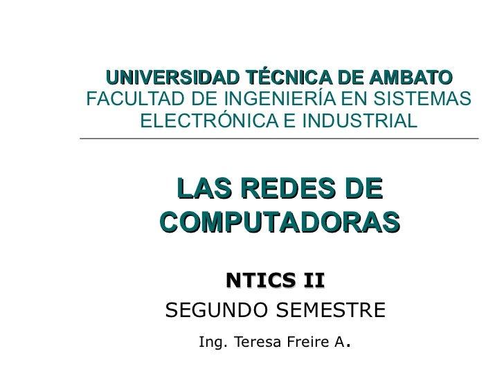 UNIVERSIDAD TÉCNICA DE AMBATO FACULTAD DE INGENIERÍA EN SISTEMAS ELECTRÓNICA E INDUSTRIAL NTICS II SEGUNDO SEMESTRE Ing. T...