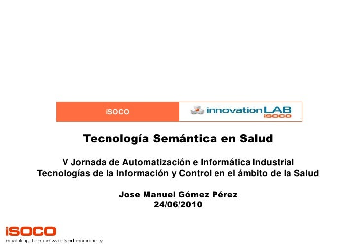 Tecnología Semántica en Salud<br />V Jornada de Automatización e Informática Industrial<br />Tecnologías de la Información...