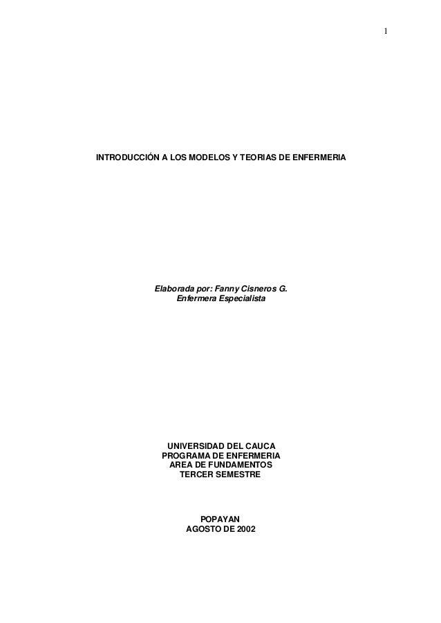 1  INTRODUCCIÓN A LOS MODELOS Y TEORIAS DE ENFERMERIA  Elaborada por: Fanny Cisneros G. Enfermera Especialista  UNIVERSIDA...