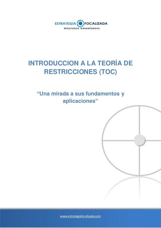 """INTRODUCCION A LA TEORÍA DE    RESTRICCIONES (TOC)  """"Una mirada a sus fundamentos y           aplicaciones""""          www.e..."""