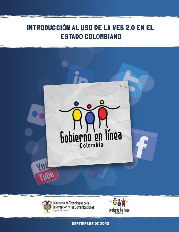INTRODUCCIÓN AL USO DE LA WEB 2.0 EN EL         ESTADO COLOMBIANO             SEPTIEMBRE DE 2010