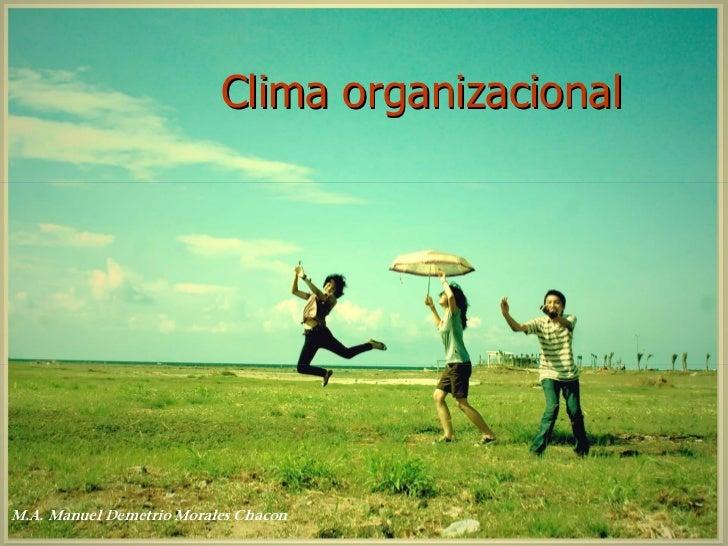 Clima organizacional     M.A. Manuel Demetrio Morales Chacon