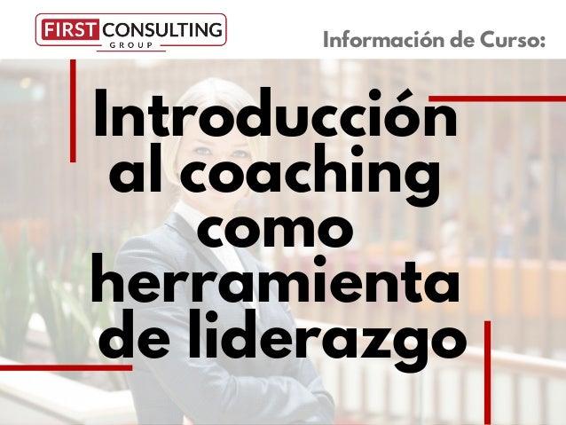 Introducci�n al coaching como herramienta de liderazgo Informaci�n de Curso: