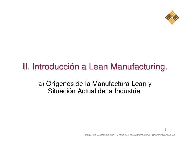 II. Introducción a Lean Manufacturing.    a) Orígenes de la Manufactura Lean y       Situación Actual de la Industria.    ...