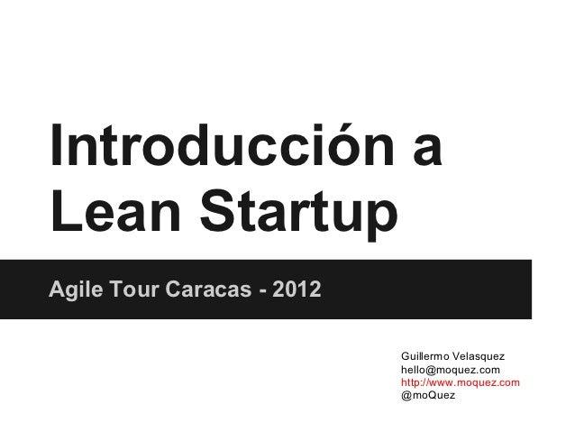 Introducción aLean StartupAgile Tour Caracas - 2012                            Guillermo Velasquez                        ...