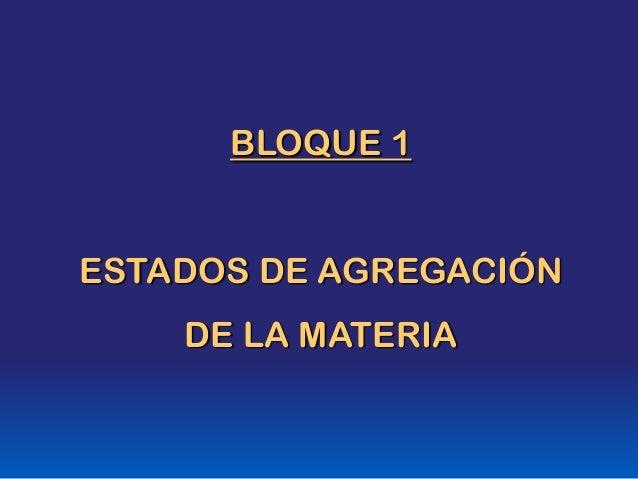 BLOQUE 1 ESTADOS DE AGREGACIÓN DE LA MATERIA