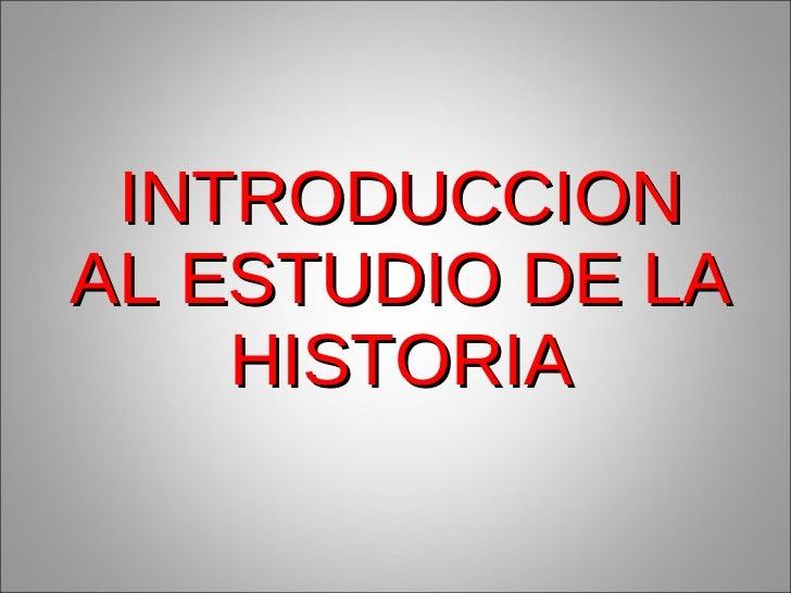 INTRODUCCION AL ESTUDIO DE LA HISTORIA