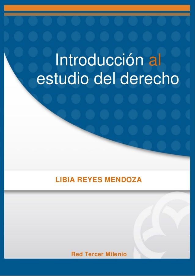 Introducción al estudio del derecho  LIBIA REYES MENDOZA  Red Tercer Milenio