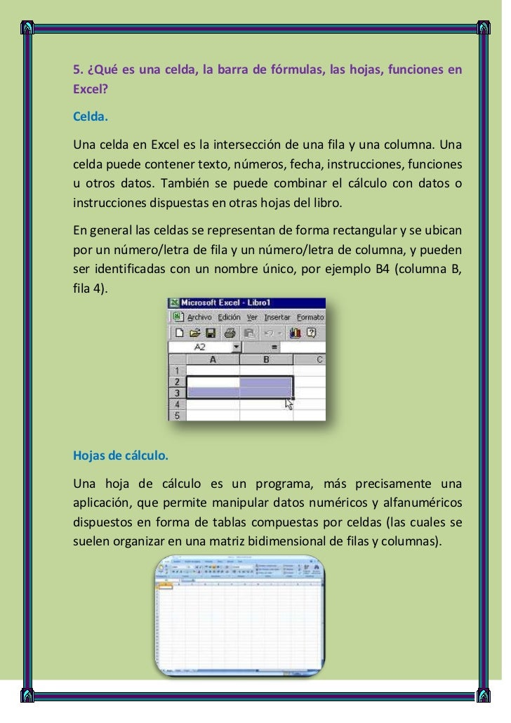 5. ¿Qué es una celda, la barra de fórmulas, las hojas, funciones enExcel?Celda.Una celda en Excel es la intersección de un...