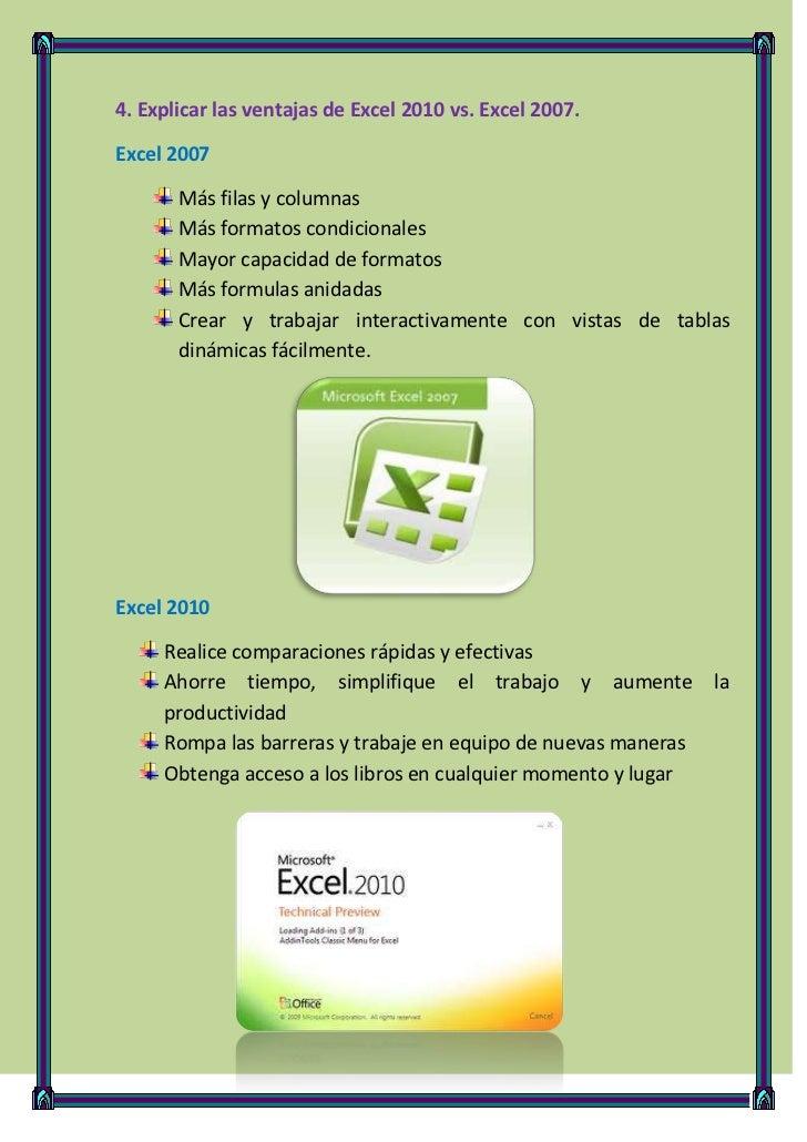 4. Explicar las ventajas de Excel 2010 vs. Excel 2007.Excel 2007       Más filas y columnas       Más formatos condicional...