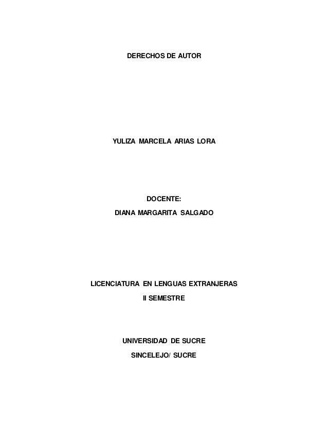 DERECHOS DE AUTOR  YULIZA MARCELA ARIAS LORA  DOCENTE:  DIANA MARGARITA SALGADO  LICENCIATURA EN LENGUAS EXTRANJERAS  II S...