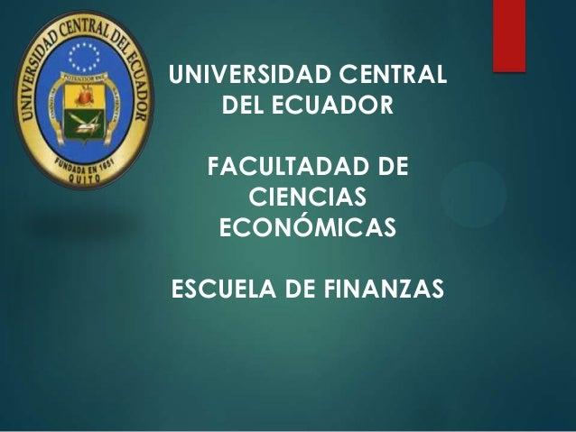 UNIVERSIDAD CENTRAL DEL ECUADOR FACULTADAD DE CIENCIAS ECONÓMICAS ESCUELA DE FINANZAS