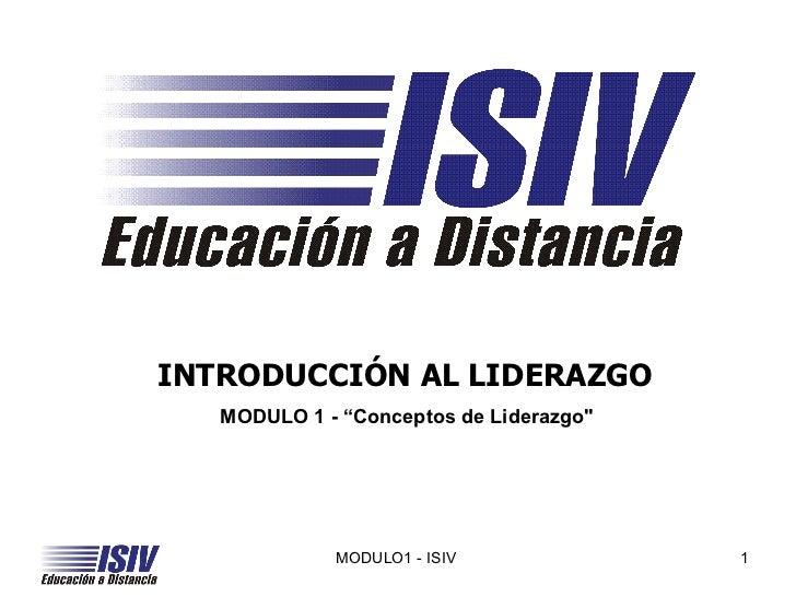 """INTRODUCCIÓN AL LIDERAZGO   MODULO 1 - """"Conceptos de Liderazgo""""  MODULO1 - ISIV"""