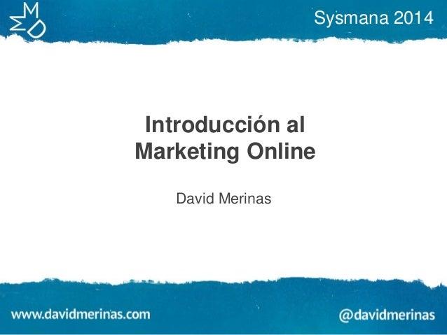 Sysmana 2014  Introducción al Marketing Online David Merinas