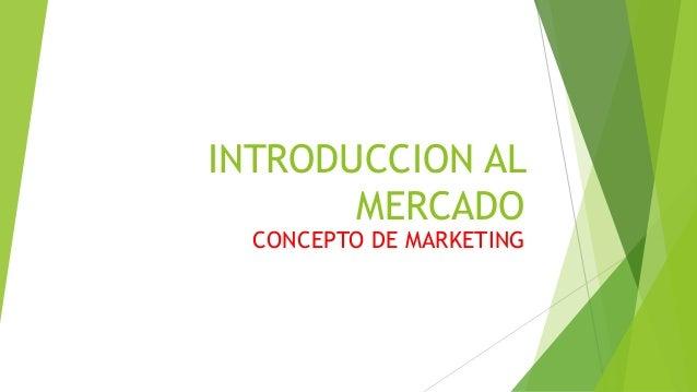 INTRODUCCION AL MERCADO CONCEPTO DE MARKETING