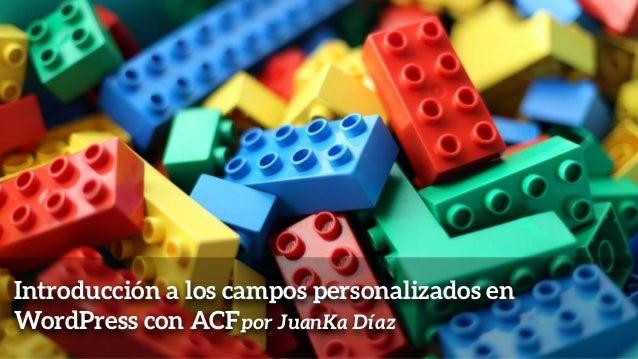 Introducción a los campos personalizados en WordPress con ACFpor JuanKa Díaz
