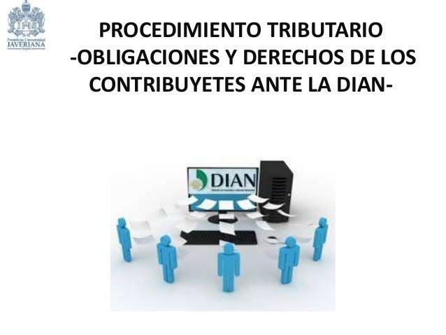 PROCEDIMIENTO TRIBUTARIO -OBLIGACIONES Y DERECHOS DE LOS CONTRIBUYETES ANTE LA DIAN-