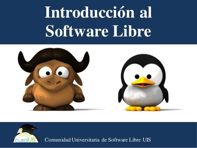 Introducción al Software Libre Comunidad Universitaria de Software Libre UIS