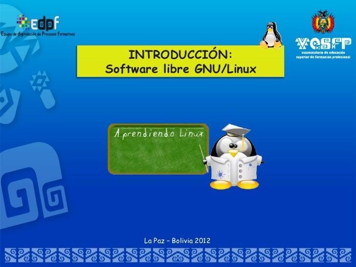 INTRODUCCIÓN:Software libre GNU/Linux      La Paz – Bolivia 2012