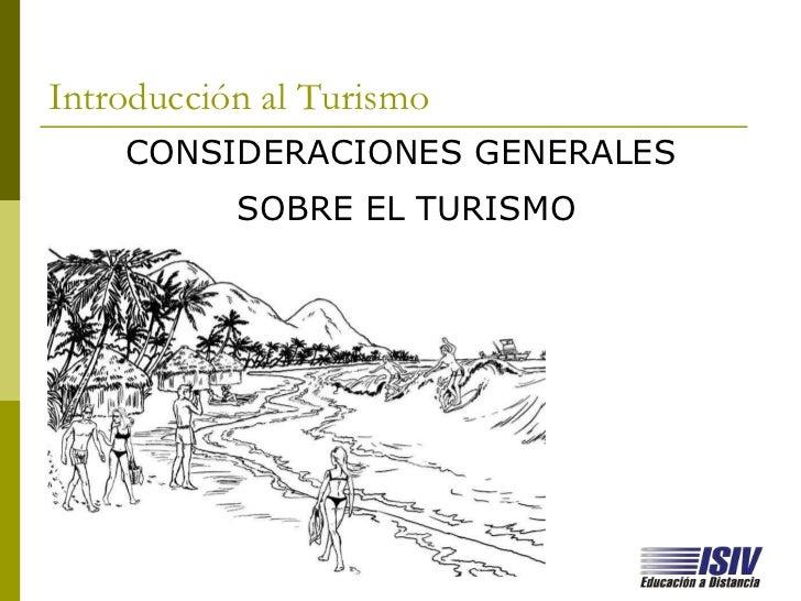 Introducción al Turismo    CONSIDERACIONES GENERALES           SOBRE EL TURISMO                  www.isiv.edu.ar
