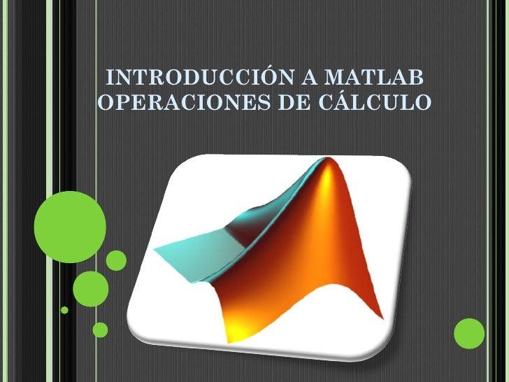 INTRODUCCIÓN A MATLABOPERACIONES DE CÁLCULO