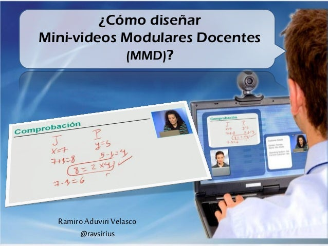 ¿Cómo diseñarMini-videos Modulares Docentes(MMD)?Ramiro Aduviri Velasco@ravsirius