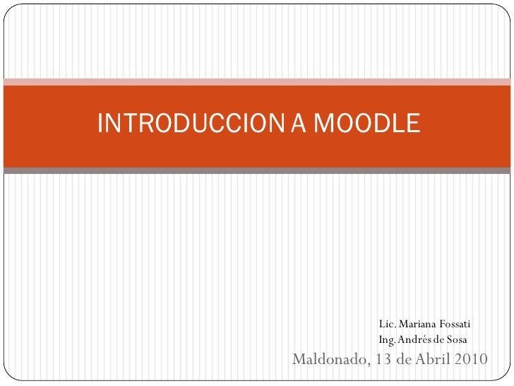 INTRODUCCION A MOODLE                            Lic. Mariana Fossati                        Ing. Andrés de Sosa          ...