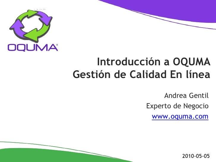 Introducción a OQUMA Gestión de Calidad En línea                    Andrea Gentil               Experto de Negocio        ...