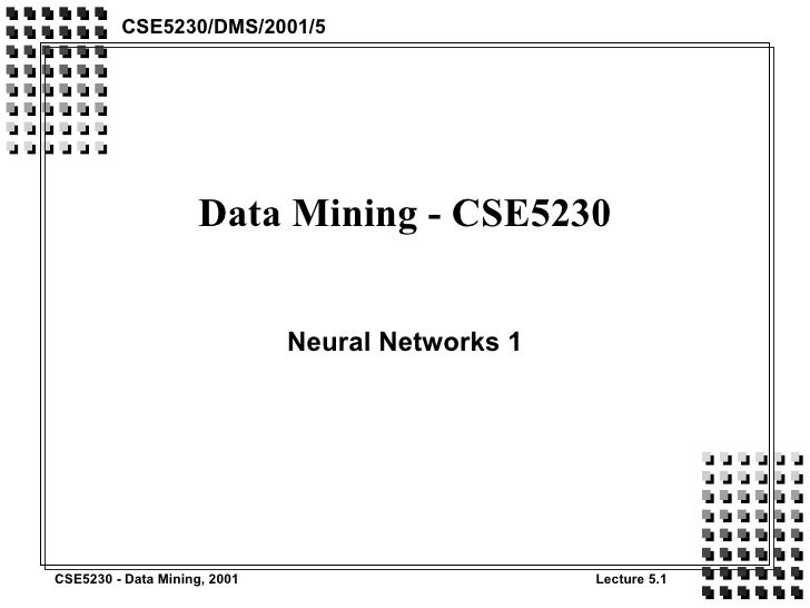 Data Mining - CSE5230 Neural Networks 1 CSE5230/DMS/2001/5