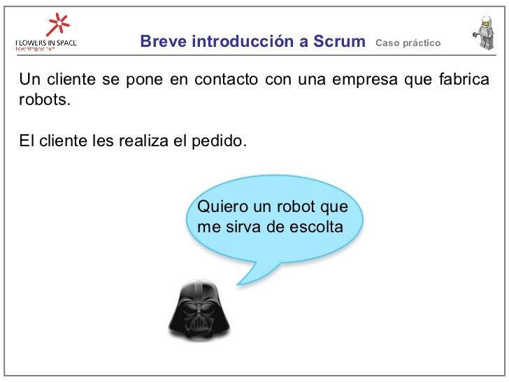 Breve introducción a Scrum Caso práctico Un cliente se pone en contacto con una empresa que fabrica robots. El cliente les...
