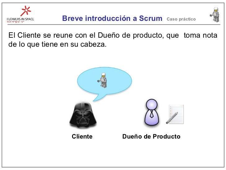 Breve introducción a Scrum Caso práctico El Cliente se reune con el Dueño de producto, que  toma nota de lo que tiene en s...