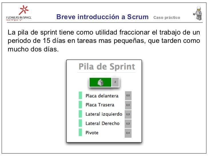 Breve introducción a Scrum Caso práctico La pila de sprint tiene como utilidad fraccionar el trabajo de un periodo de 15 d...