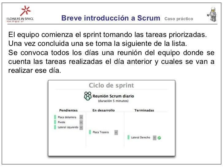 Breve introducción a Scrum Caso práctico El equipo comienza el sprint tomando las tareas priorizadas. Una vez concluida un...