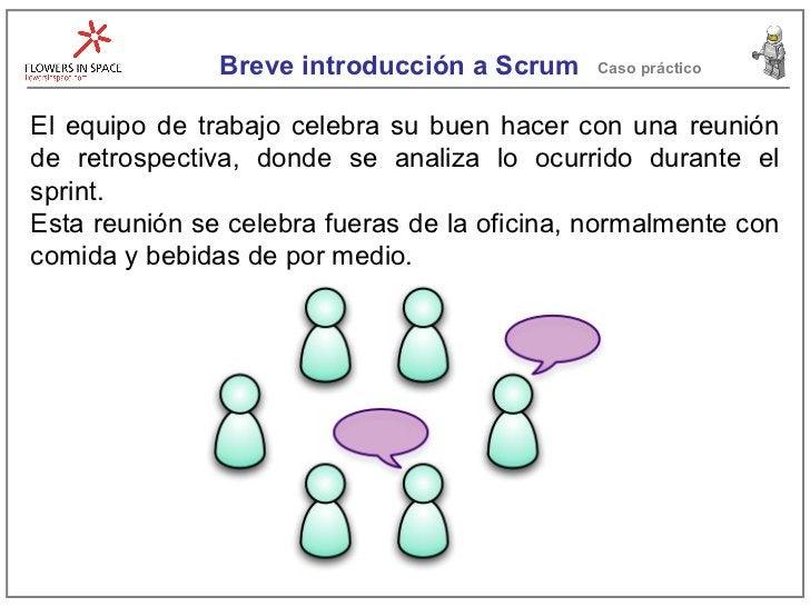 Breve introducción a Scrum Caso práctico El equipo de trabajo celebra su buen hacer con una reunión de retrospectiva, dond...