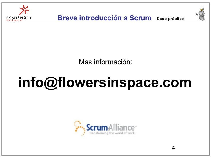 Breve introducci ón a Scrum Caso pr áctico [email_address] Mas informaci ón: