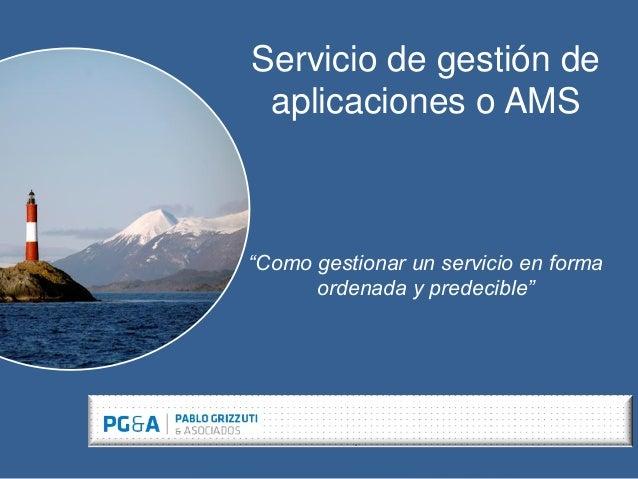 """Servicio de gestión de aplicaciones o AMS """"Como gestionar un servicio en forma ordenada y predecible"""""""
