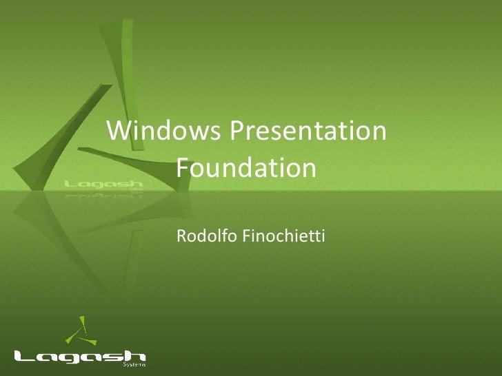 Windows Presentation    Foundation     Rodolfo Finochietti