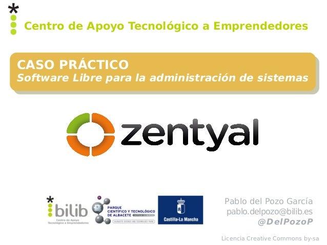 Centro de Apoyo Tecnológico a EmprendedoresCASO PRÁCTICOSoftware Libre para la administración de sistemas                 ...