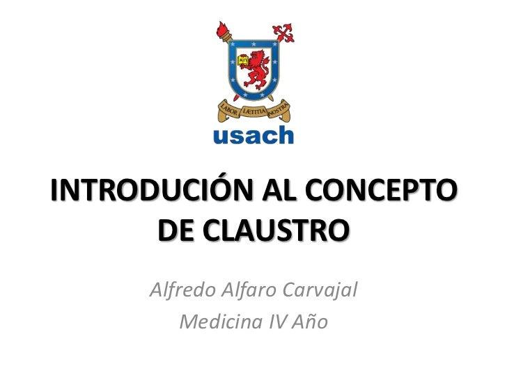 INTRODUCIÓN AL CONCEPTO      DE CLAUSTRO     Alfredo Alfaro Carvajal         Medicina IV Año