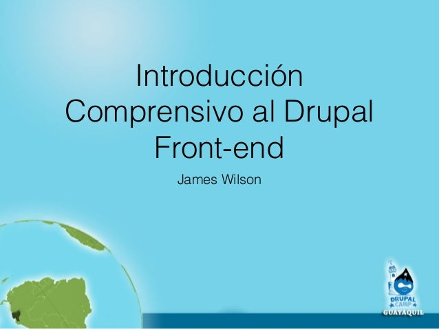 Introducción  Comprensivo al Drupal  Front-end  James Wilson