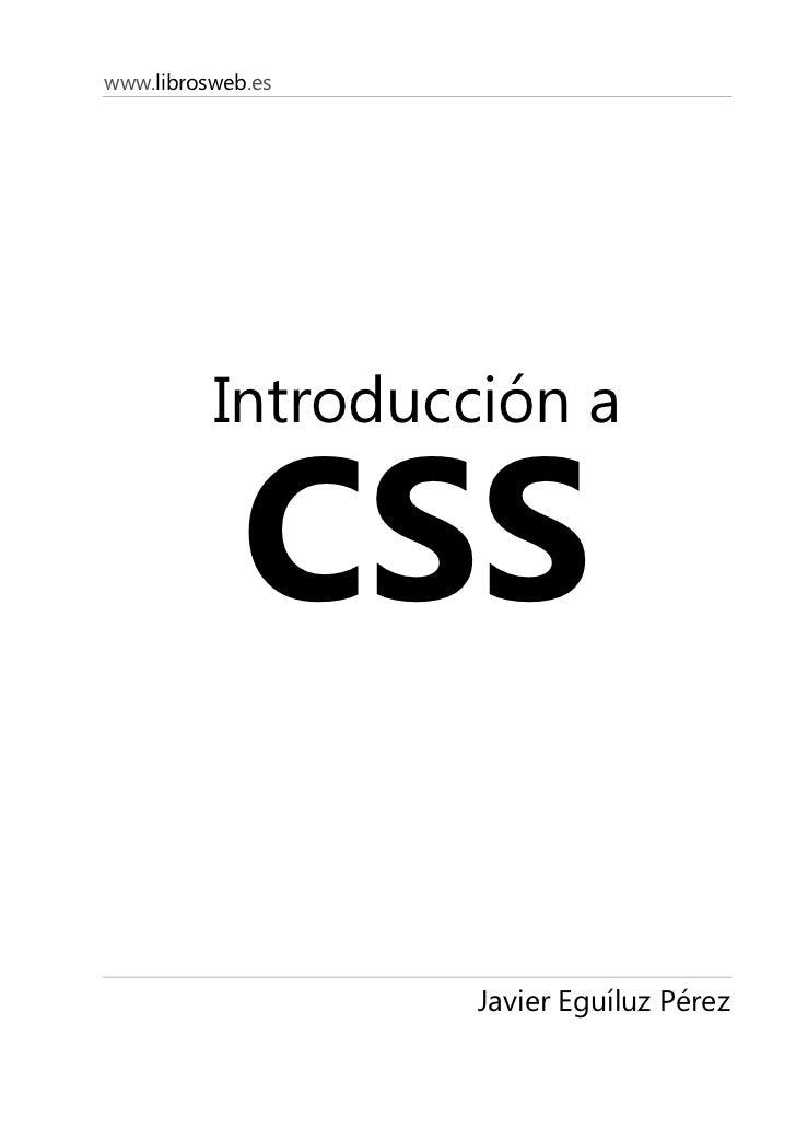 www.librosweb.es               Introducción a               CSS                     Javier Eguíluz Pérez