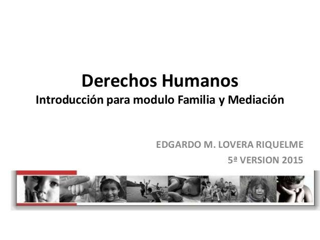 Derechos Humanos Introducción para modulo Familia y Mediación EDGARDO M. LOVERA RIQUELME 5ª VERSION 2015