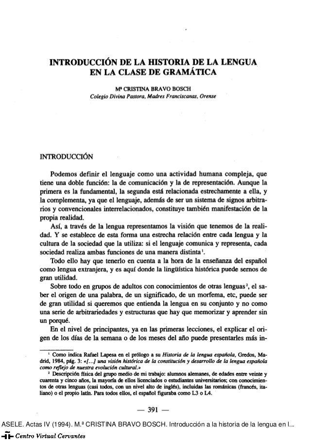 INTRODUCCIÓN DE LA HISTORIA DE LA LENGUA EN LA CLASE DE GRAMÁTICA M» CRISTINA BRAVO BOSCH Colegio Divina Pastora, Madres F...