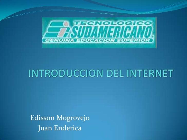 INTRODUCCION DEL INTERNET<br />Edisson Mogrovejo<br />Juan Enderica<br />