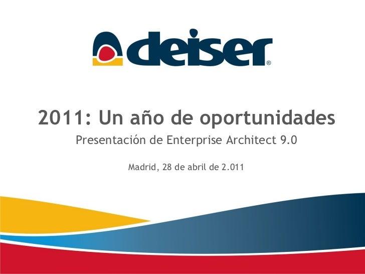 2011: Un año de oportunidades Presentación de Enterprise Architect 9.0 Madrid, 28 de abril de 2.011