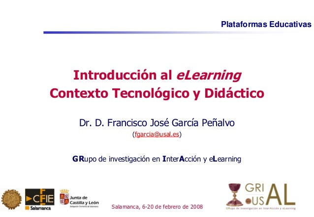 Plataformas Educativas Salamanca, 6-20 de febrero de 2008 Introducción al eLearning Contexto Tecnológico y Didáctico Dr. D...