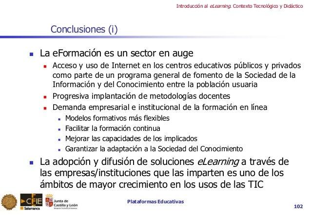 Plataformas Educativas Introducción al eLearning. Contexto Tecnológico y Didáctico 102 Conclusiones (i)  La eFormación es...